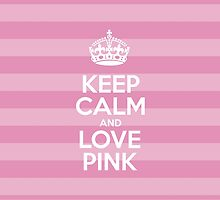 Keep Calm and Love Pink - Pink Stripes by sitnica