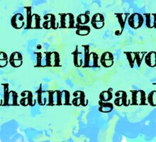Be the Change you want to see in the world Sticker