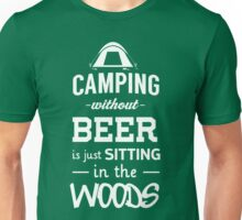 Camping without beer is just sitting in the woods Unisex T-Shirt
