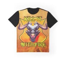 Kill it with Fire!  Graphic T-Shirt