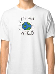 It's Your World  Classic T-Shirt
