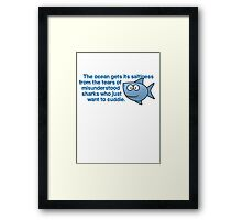 The ocean gets its saltiness from the tears of misunderstood sharks who just want to cuddle. Framed Print