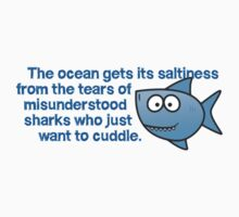 The ocean gets its saltiness from the tears of misunderstood sharks who just want to cuddle. by digerati