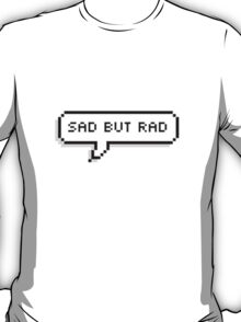 ♡ sad but rad ♡ T-Shirt