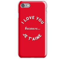 I love you because je t'aime iPhone Case/Skin