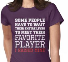 "Some people have to wait their entire lives to meet their ""FAVORITE PLAYER"" I RAISED MINE. Womens Fitted T-Shirt"