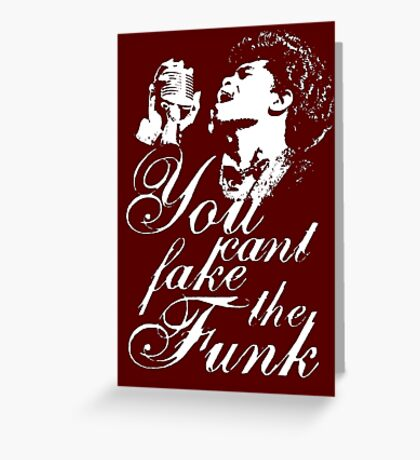 You Cant Fake The Funk Greeting Card