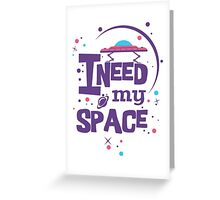 I need my space Greeting Card