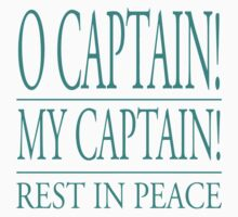 O Captain! My Captain! Rest In Peace by 2E1K