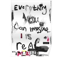 Everything you can imagine is real - cool Poster