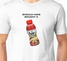should have bought a V8 Unisex T-Shirt