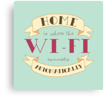 Home Is Where The Wi-Fi Connects Automatically Canvas Print