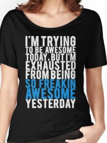 Exhausted From Being Awesome Women's Relaxed Fit T-Shirt