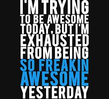 Exhausted From Being Awesome Unisex T-Shirt
