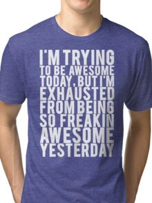 Exhausted From Being Awesome Tri-blend T-Shirt