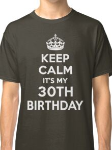 Keep Calm It's my 30th Birthday Shirt for her Classic T-Shirt