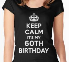 Keep Calm It's my 60th Birthday Shirt Women's Fitted Scoop T-Shirt