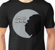 Almost There... Unisex T-Shirt