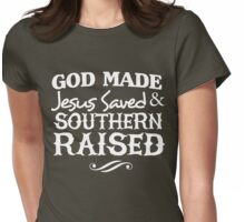 God made. Jesus Saved & Southern Raised Womens Fitted T-Shirt