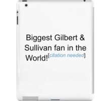 Biggest G&S Fan - Citation Needed iPad Case/Skin