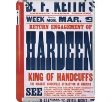 Performing Arts Posters Return engagement of Hardeen king of handcuffs the biggest vaudeville attraction in America 2039 iPad Case/Skin