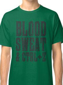 Blood, Sweat & Ctrl + Z Classic T-Shirt
