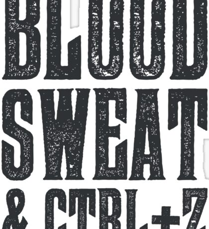 Blood, Sweat & Ctrl + Z Sticker