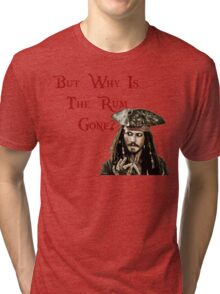But why is the Rum Gone? Tri-blend T-Shirt