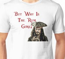 But why is the Rum Gone? Unisex T-Shirt