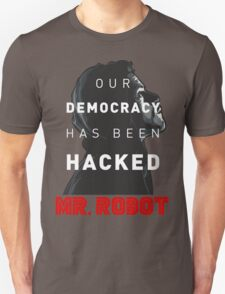 Mr Robot Our Democracy Has Been Hacked Unisex T-Shirt