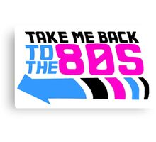 Take me back to the 80s Canvas Print
