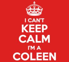 I can't keep calm, Im a COLEEN by icant