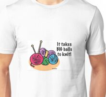 It takes big balls to knit Unisex T-Shirt