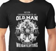 Weightlifting T Shirts - Never Underestimate An Old Man Who Loves Weightlifting  Unisex T-Shirt