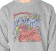 Have No Shame: Shout Your Abortion Pullover