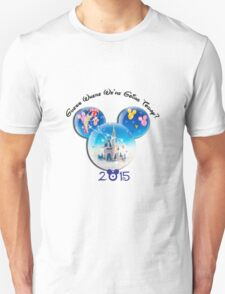 Guess where we are going Today 2015 Unisex T-Shirt