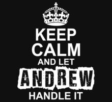 Keep Calm And Let Andrew Handle It by 2E1K