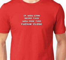 If you can read this you are too close Unisex T-Shirt