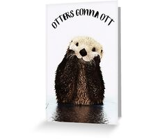 Otters Gonna Ott Greeting Card