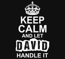 Keep Calm And Let David Handle It by 2E1K