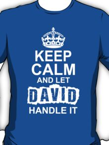 Keep Calm And Let David Handle It T-Shirt