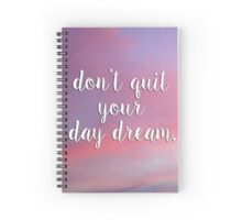 Don't Quit Your Day Dream Quote - Inspirational Photography Spiral Notebook