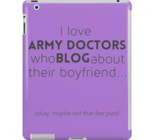 Army doctors that blog about their boyfriend iPad Case/Skin