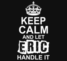 Keep Calm And Let Eric Handle It by 2E1K
