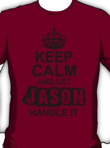 Keep Calm and Let Jason Handle It T-Shirt