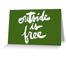 Outside Is Free Greeting Card