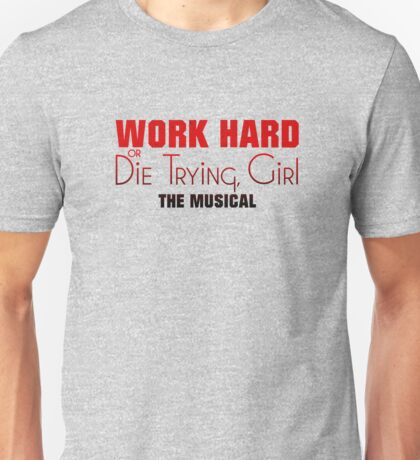Work Hard or Die Trying Girl Unisex T-Shirt