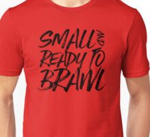 Small and Ready to Brawl Unisex T-Shirt