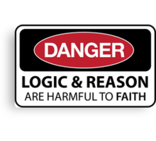 DANGER Logic & Reason are harmful to faith Canvas Print