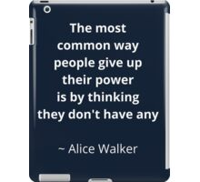 The most common way people give up power iPad Case/Skin